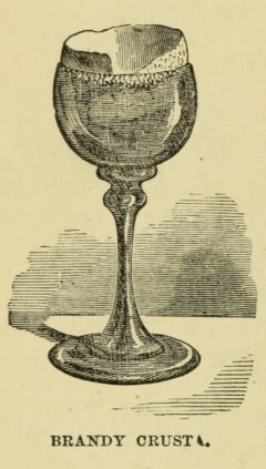 Brandy Crusta. Jerry Thomas, 1862, page 52.