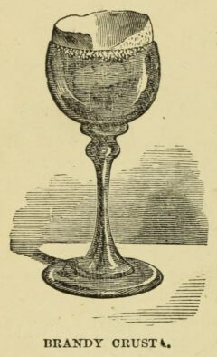 Brandy Crusta. Jerry Thomas, 1862 The Bartender's Guide, page 52.